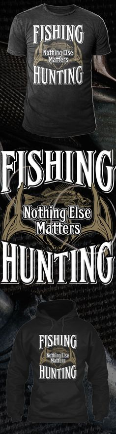Hunting And Fishing Nothing Else MAtters - Get this limited edition T-Shirt and Hoodies just in time for the holidays! Buy 2 or more, save on shipping!