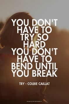 You don't have to try so hard <br>You don't have to bend until you break - Try - Colbie Caillat Inspirational Song Lyrics, Song Lyric Quotes, Music Quotes, Lyrics To Live By, Quotes To Live By, Me Quotes, Cool Lyrics, Music Lyrics, Try Colbie Caillat