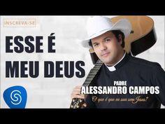 O futuro só depende de você! : Esse é Meu Deus - Padre Alessandro Campos (O Que é...