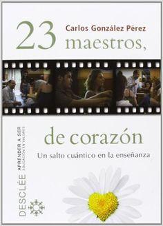 23 Maestros, De Corazón. Un Salto Cuántico En La Enseñanza Aprender a ser: Amazon.es: Carlos González Pérez: Libros