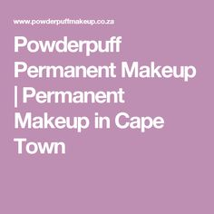 Powderpuff Permanent Makeup   Permanent Makeup in Cape Town