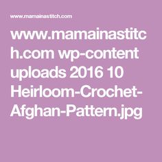www.mamainastitch.com wp-content uploads 2016 10 Heirloom-Crochet-Afghan-Pattern.jpg