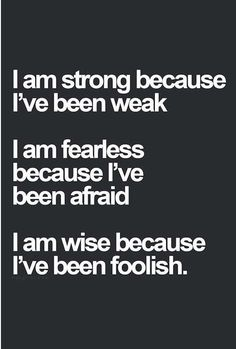 I wish this was true. I am not strong I am not fearless I am not wise