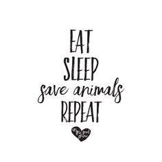 Eat.Sleep. Save Animals. Live #vegan Repeat. Repeat. Repeat - Daily EM-C