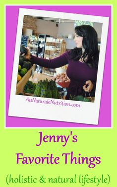 From Jenny at Au Naturale Nutrition: Items I use regularly, have in my kitchen, and part of my holistic lifestyle. (Beauty, personal care, supplements, kitchen items, household items, and fitness gear.) Great gifts! Everything I think is downright fabulous!