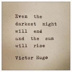 "The sun will rise. Victor Hugo also was quoted, ""A man is not idle because he is absorbed in thought. There is visible labour and invisible labour""."