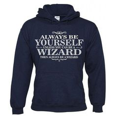 Bullshirt's Men's Always Be Yourself Unless You Can be A Wizard... ❤ liked on Polyvore featuring mens, men's clothing and men's hoodies