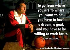 """To go from where you are to where you want to be: you have to a dream, a goal and you have to be willing to work for it. Quotes For Kids, Great Quotes, Jim Valvano, Motivational Quotes, Inspirational Quotes, Basketball Quotes, Epic Fail Pictures, Sport Quotes, Encouragement Quotes"