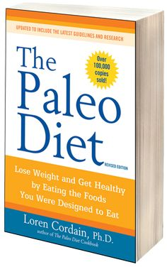 The Paleo Diet: Lose Weight and Get Healthy by Eating the Foods You Were Designed to Eat (Revised) by Dr. Loren Cordain affiliate link