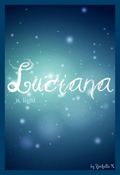 Baby Girl Name: Luciana. Meaning: Light; Illumination; Born in the First Hours of Light. Origin: English (lu-see-ana) Italian (lu-chi-ana) http://www.pinterest.com/vintagedaydream/baby-names/