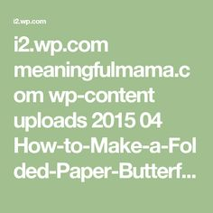 i2.wp.com meaningfulmama.com wp-content uploads 2015 04 How-to-Make-a-Folded-Paper-Butterfly.jpg