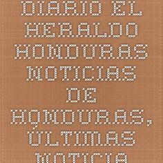 Diario el Heraldo Honduras - Noticias de Honduras, Últimas noticias de Honduras - Diario El Heraldo Honduras