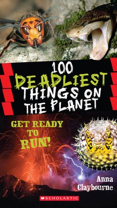 100 Deadliest Things on the Planet by Anna Claybourne 031.02 CLA Describes the one hundred most dangerous animals, plants, diseases, and weather on the planet, including scorpions, sharks, wolfsbane, killer bees, smallpox, tsunamis, and earthquakes.