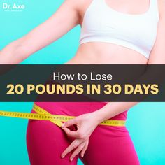 How to Lose 20 Pounds in 30 Days - Dr.Axe