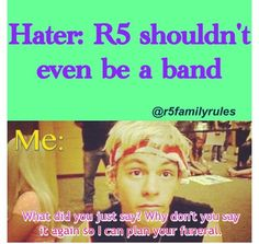 Is that something he actually said cuz if so when did he say that and can I find it on YouTube? Help me out fellow R5er's