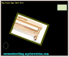 Big Green Egg Table Kits 181727 - Woodworking Plans and Projects!