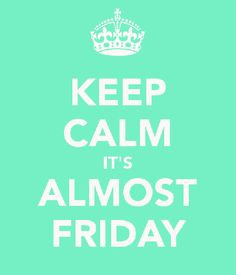 KEEP CALM and IT'S ALMOST FRIDAY #quote #tgif #fridayhappiness #sextafeira #beriacharles