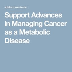 Support Advances in Managing Cancer as a Metabolic Disease