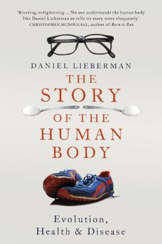 Story of the Human Body: Evolution, Health and Disease: Amazon.co.uk: Daniel Lieberman: Books