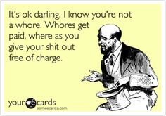 """Stop calling me a whore, I may have done wrong but I""""m not a whore. Ok, you're right, you're not a whore.you didn't get paid but you are still a white trash slut! Karma Quotes, Sarcastic Quotes, Me Quotes, Funny Quotes, Funny Memes, Hilarious, Mistress Quotes Karma, Qoutes, Haha"""