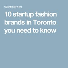 10 startup fashion brands in Toronto you need to know Need To Know, Fashion Brands, The Creator, Toronto, Style, Stylus