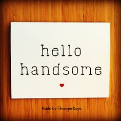 "Thinking of you Card "" Hello Handsome "" Greeting card. Boyfriend Card. Husband Card. Brother Card.. $4.00, via Etsy."