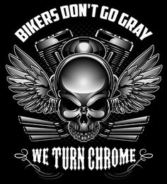 T-shirt - Bikers Don't Go Gray We Turn Chrome - Skull & Wings (Front Print)