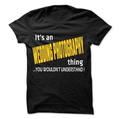 Awesome Tee It is Wedding photography Thing ... 99 Cool Job Shirt ! Shirts & Tees