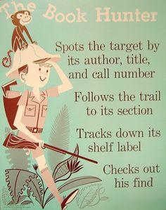 The Book Hunter: Spots the target by its author, title, and call number. Follows the trail to its section. Tracks down its shelf label. Checks out his find. - Vintage Ads for Libraries and Reading | Brain Pickings