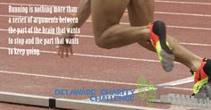 Running is nothing more than a series of arguments between the part of the brain that wants to stop and the part that wants to keep going - Delaware Charity Challenge motivational running quote