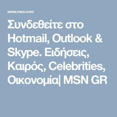 Συνδεθείτε στο Hotmail, Outlook & Skype. Ειδήσεις, Καιρός, Celebrities, Οικονομία| MSN GR