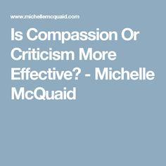 Is Compassion Or Criticism More Effective? - Michelle McQuaid