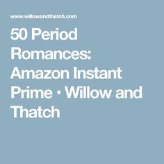 50 Period Romances: Amazon Instant Prime • Willow and Thatch