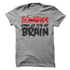 Zombies want me for my Brain T Shirts, Hoodie Sweatshirts