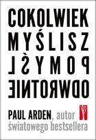 Cokolwiek myślisz, pomyśl odwrotnie - Arden Paul Food For Thought, My Books, Calm, Thoughts, Author, Ideas