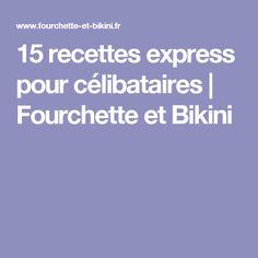 15 recettes express pour célibataires | Fourchette et Bikini