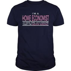 Job Shirt Design: HOME ECONOMIST  Guys Tee Hoodie Sweat Shirt Ladies Tee Guys V-Neck Ladies V-Neck Unisex Tank Top Unisex Longsleeve Tee Economist T Shirts Economist Baby Clothes Economist Fashion Economist Faster Cheaper Fashion