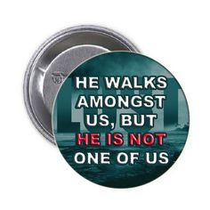 He walks amongst us, but he is not one of us Pinback Button 1.25 1 Pc | Balli Gifts
