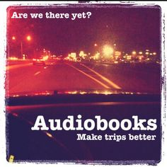Are we there yet? Audiobooks Make trips better