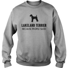 #Lakeland #Terrier Because People Suck , Order HERE ==> https://www.sunfrog.com/Pets/110880459-334398580.html?53624, Please tag & share with your friends who would love it, #renegadelife #xmasgifts #birthdaygifts   #architecture #art #cars #motorcycles #celebrities #DIY #crafts #design #education