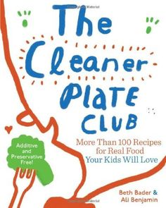 The Cleaner Plate Club: Raising Healthy Eaters One Meal at a Time [Paperback] [2011] (Author) Beth Bader, Ali Benjamin