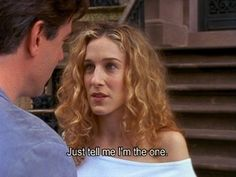 When she practically forced this guy to tell her she was the one: | The 21 Most Melodramatic Things Carrie Bradshaw Ever Said