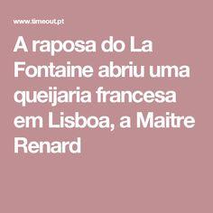 A raposa do La Fontaine abriu uma queijaria francesa em Lisboa, a Maitre Renard
