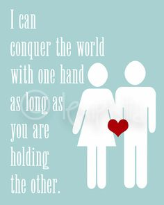 Inspirational LOVE QUOTE -  I can conquer the world with one hand, as long as you are holding the other - Wall Art Print - 8x10. $10.00, via Etsy.