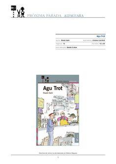 Agu Trot                            Autor: Roald Dahl                     Ilustradora: Viviana Garófoli                            Páginas: 72                 …