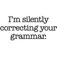 I'm Silently Correcting Your Grammar. Really, I am!