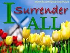 I surrender all to Jesus♥