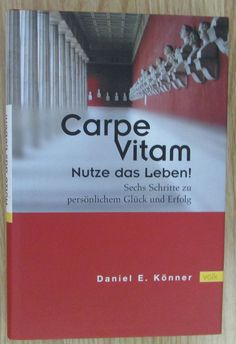 Carpe Vitam * Nutze das Leben * Daniel Könner 2003 Glück Erfolg