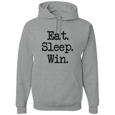 Eat Sleep Win Hoodie | Eat. Sleep. Win. That about sums it up!