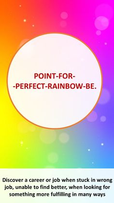 POINT-FOR- -PERFECT-RAINBOW-BE. Discover a career or job when stuck in wrong job, unable to find better, when looking for something more fulfilling in many ways. Get clarity in life. I Love You God, Healing Codes, Job Promotion, Yoga Mantras, Switch Words, Mind Power, Changing Jobs, Special Words, Magic Words